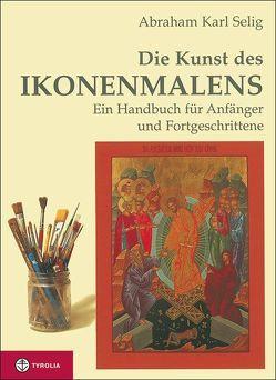 Die Kunst des Ikonenmalens von Selig,  Abraham K