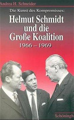 Die Kunst des Kompromisses – Helmut Schmidt und die Grosse Koalition 1966-1969 von Schneider,  Andrea H.