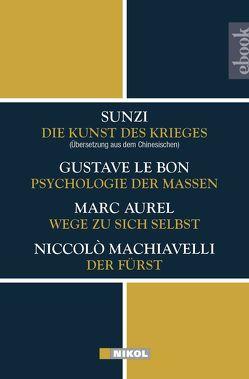 Die Kunst des Krieges – Psychologie der Massen – Wege zu sich selbst – Der Fürst von Aurel,  Marc, LeBon,  Gustave, Machiavelli,  Niccolò, Sunzi