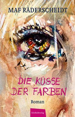 Die Küsse der Farben von Everling,  Stephan, Räderscheidt,  MAF