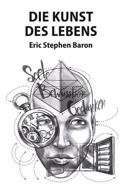 Die Kunst des Lebens von Baron,  Eric Stephen