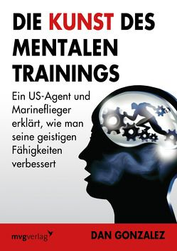 Die Kunst des mentalen Trainings von Gonzales,  Daniel