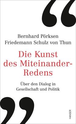 Die Kunst des Miteinander-Redens von Pörksen,  Bernhard, Schulz von Thun,  Friedemann