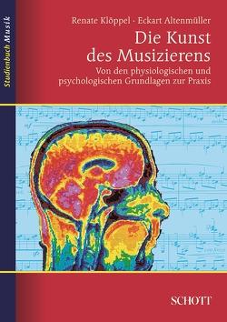 Die Kunst des Musizierens von Altenmüller,  Eckart, Kloeppel,  Renate
