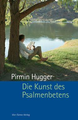 Die Kunst des Psalmenbetens von Hugger,  Pirmin