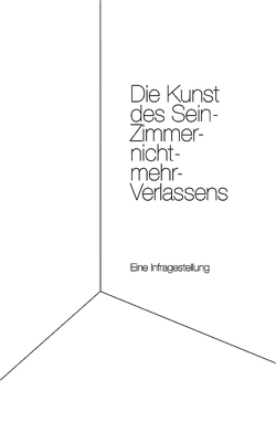 Die Kunst des Sein-Zimmer-nicht-mehr-Verlassens von Kittelberger,  Kai