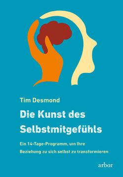 Die Kunst des Selbstmitgefühls von Desmond,  Tim, Hein,  Karin