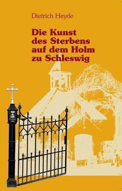 Die Kunst des Sterbens auf dem Holm zu Schleswig von Heyde,  Dietrich