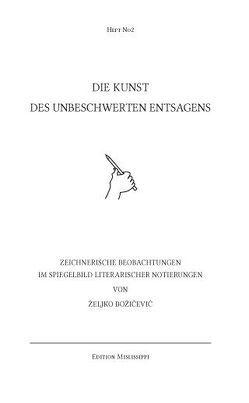 Die Kunst des unbeschwerten Entsagens von Božičević,  Željko, Schwinge,  Uli