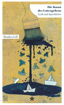 Die Kunst des Untergehens von Grill,  Monika