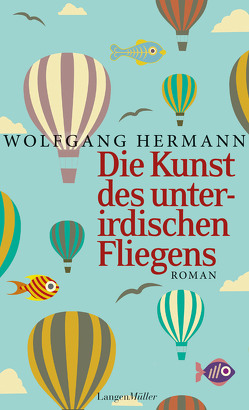 Die Kunst des unterirdischen Fliegens von Hermann,  Wolfgang