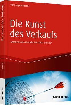 Die Kunst des Verkaufs – Anspruchsvolle Vertriebsziele sicher erreichen von Reichel,  Hans-Jürgen