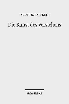 Die Kunst des Verstehens von Dalferth,  Ingolf U.