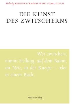 Die Kunst des Zwitscherns von Brunner,  Helwig, Passig,  Kathrin, Schuh,  Franz