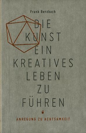 Die Kunst, ein kreatives Leben zu führen von Berzbach, Frank