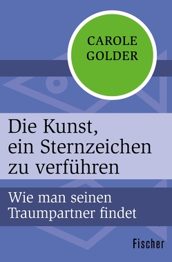 Die Kunst, ein Sternzeichen zu verführen von Golder,  Carole, Halbe-Bauer,  Manfred, Halbe-Bauer,  Ulrike