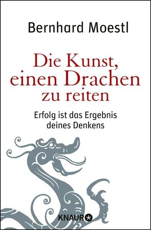 Die Kunst, einen Drachen zu reiten von Moestl,  Bernhard