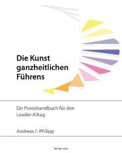 Die Kunst ganzheitlichen Führens von Philipp,  Andreas F