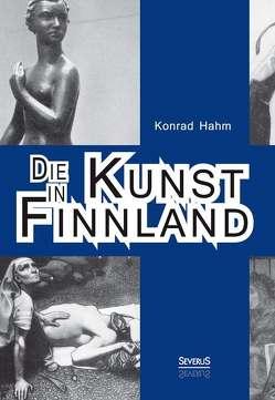 Die Kunst in Finnland von Hahm,  Konrad