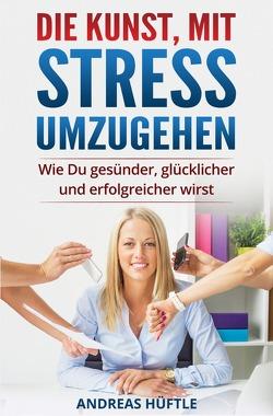 Die Kunst, mit Stress umzugehen von Hüftle,  Andreas