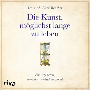 Die Kunst, möglichst lange zu leben von Böker,  Markus, Reuther,  Gerd