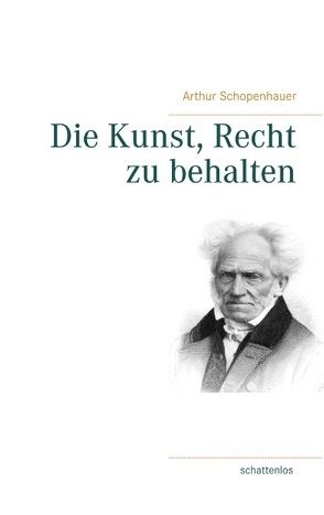 Die Kunst, Recht zu behalten von Schopenhauer,  Arthur