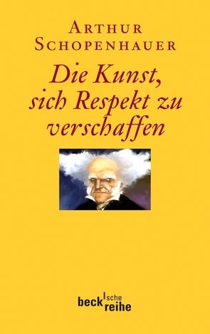 Die Kunst, sich Respekt zu verschaffen von Schopenhauer,  Arthur, Volpi,  Franco, Ziegler,  Ernst