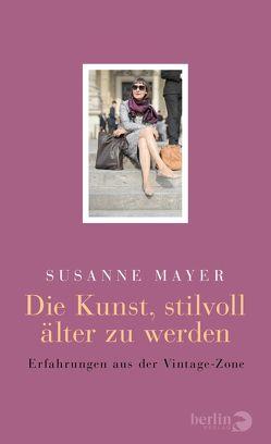 Die Kunst, stilvoll älter zu werden von Mayer,  Susanne