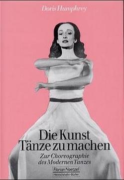 Die Kunst, Tänze zu machen von Humphrey,  Doris, Vial,  Karin