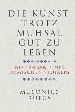 Die Kunst, trotz Mühsal gut zu leben von Brömer,  Kerstin, Rufus,  Gaius Musonius