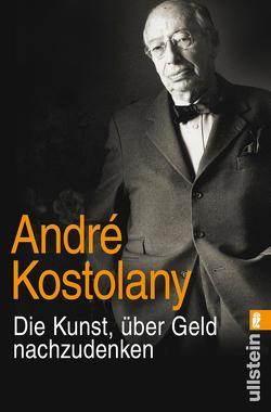 Die Kunst, über Geld nachzudenken von Kostolany,  André
