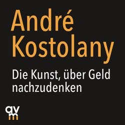 Die Kunst, über Geld nachzudenken von Fehlauer,  Knud, Kostolany,  André