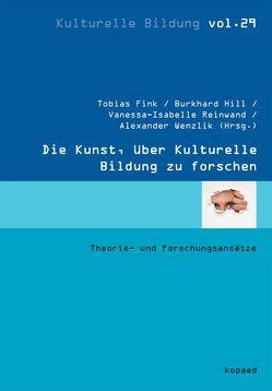 Die Kunst, über Kulturelle Bildung zu forschen von Fink,  Tobias, Hill,  Burkhard, Reinwand,  Vanessa-Isabelle, Wenzlik,  Alexander