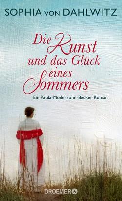 Die Kunst und das Glück eines Sommers von Dahlwitz,  Sophia von
