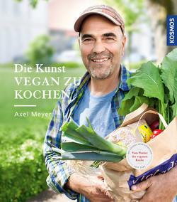 Die Kunst vegan zu kochen von Meyer,  Axel