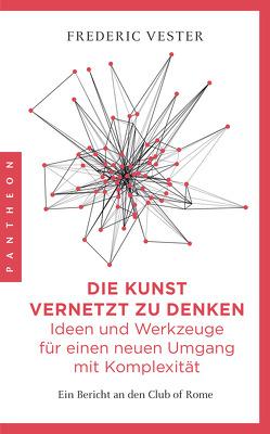 Die Kunst vernetzt zu denken: Ideen und Werkzeuge für einen neuen Umgang mit Komplexität von Vester,  Frederic
