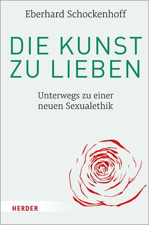 Die Kunst zu lieben von Schockenhoff,  Eberhard