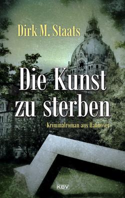 Die Kunst zu sterben von Staats,  Dirk M.