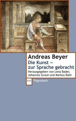 Die Kunst – zur Sprache gebracht von Bader,  Lena, Beyer,  Andreas, Grave,  Johannes, Rath,  Markus