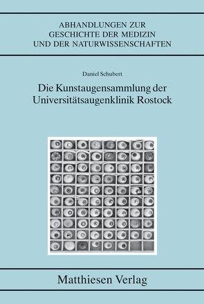 Die Kunstaugensammlung der Universitätsaugenklinik Rostock von Schubert,  Daniel