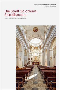 Die Kunstdenkmäler des Kantons Solothurn IV. Die Stadt Solothurn III, Sakralbauten von Strübin,  Johanna, Zürcher,  Christine