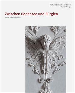 Die Kunstdenkmäler des Kantons Thurgau IX. Zwischen Bodensee und Bürglen von Abegg,  Regine, Erni,  Peter