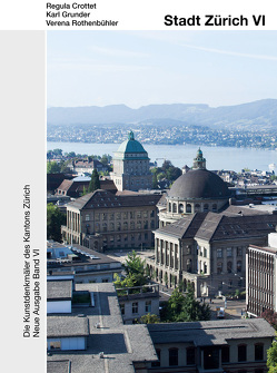 Die Kunstdenkmäler des Kantons Zürich N.A. VI. Stadt Zürich VI. Die Grossstadt Zürich 1860–1940 von Crottet,  Regula, Grunder,  Karl, Rothenbühler,  Verena