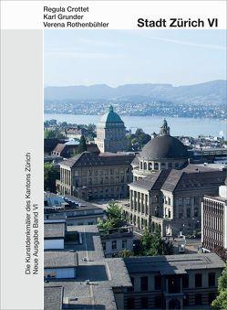Die Kunstdenkmäler des Kantons Zürich N.A. VI. Stadt Zürich VI von Crottet,  Regula, Grunder,  Karl, Rothenbühler,  Verena