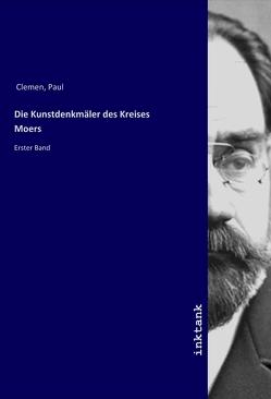 Die Kunstdenkmäler des Kreises Moers von Clemens,  Paul