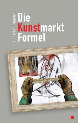 Die Kunstmarkt-Formel von Thurnhofer,  Hubert