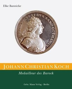 Die Kunstmedaille in Deutschland / Johann Christian Koch. Medailleur des Barock von Bannicke,  Elke