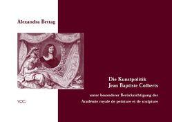Die Kunstpolitik Jean Baptiste Colberts von Bettag,  Alexandra