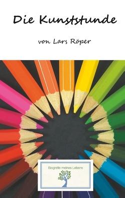 Die Kunststunde von D.,  Heike, Röper,  Lars