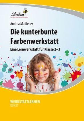 Die kunterbunte Farben-Werkstatt von Madlener,  Andrea